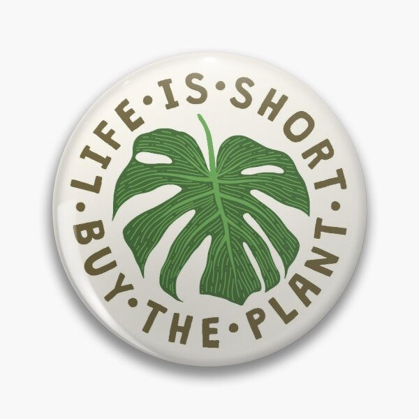 Life Is Short Buy The Plant. Pin