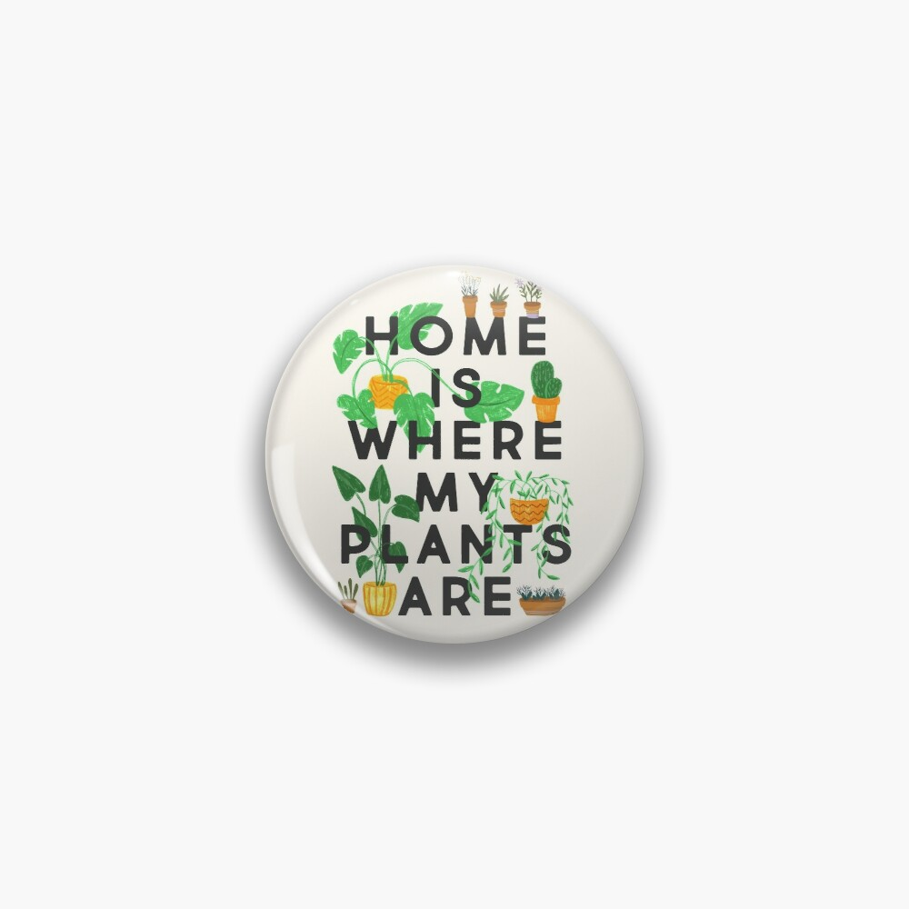 Home Is Where My Plants Are Pin