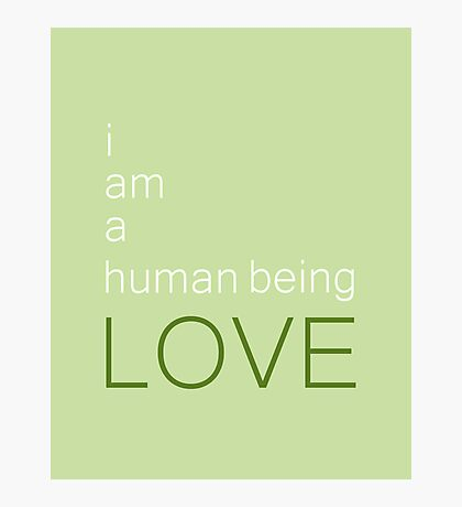 I am a human being love Photographic Print