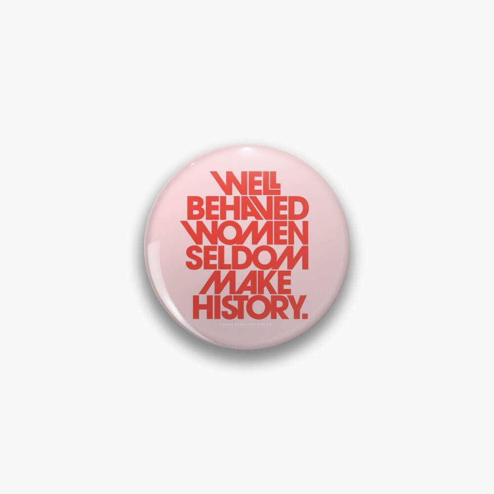 Well Behaved Women Seldom Make History (Pink & Red Version) Pin