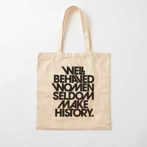 Well Behaved Women Seldom Make History (Black and White Version) Cotton Tote Bag