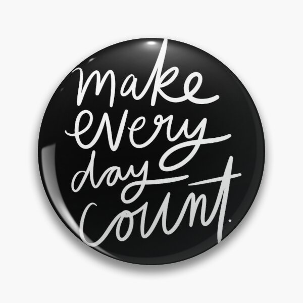 Make Every Day Count. Pin