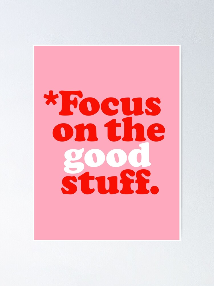 Alternate view of Focus On The Good Stuff {Pink & Red Version} Poster