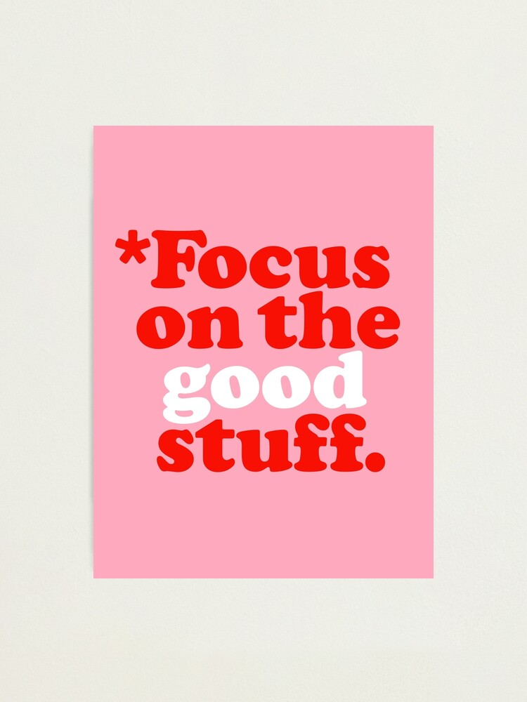 Alternate view of Focus On The Good Stuff {Pink & Red Version} Photographic Print