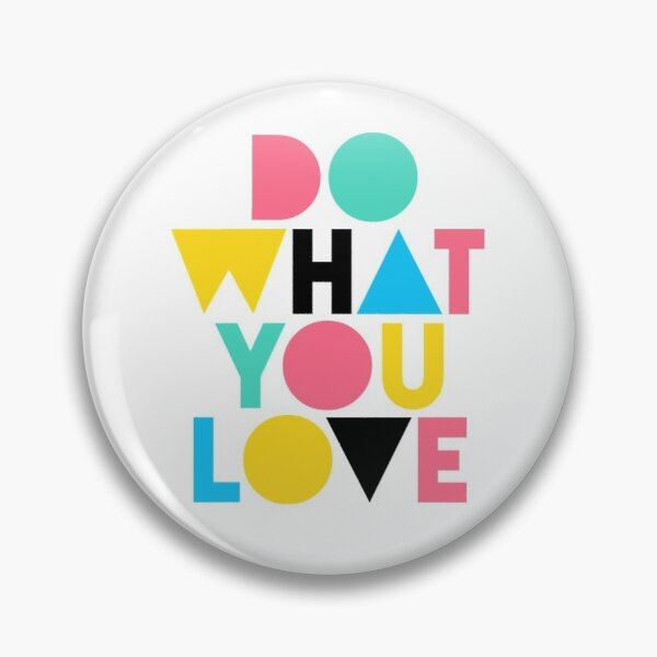 Do What You Love. Pin