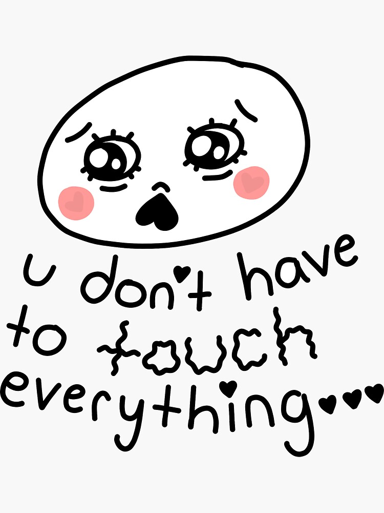u don't have to touch everything by literallysofie