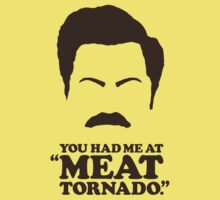 """""""You Had Me at 'Meat Tornado'."""" - Ron Swanson"""