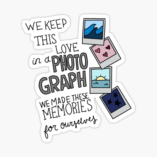 We keep this love in a photograph Sticker