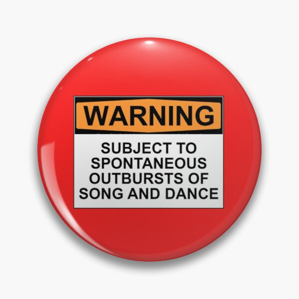 WARNING: SUBJECT TO SPONTANEOUS OUTBURSTS OF SONG AND DANCE Pin