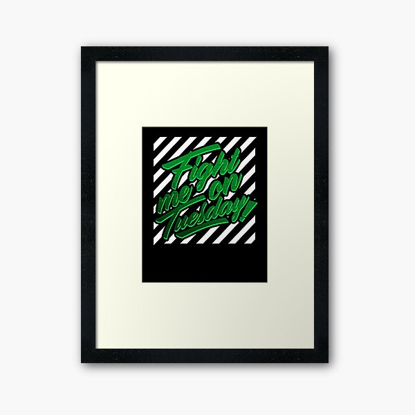Fight Me On Tuesday Framed Art Print