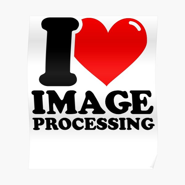 I Love Image processing Poster