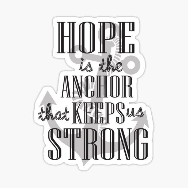 Hope is the anchor that keep us strong Sticker