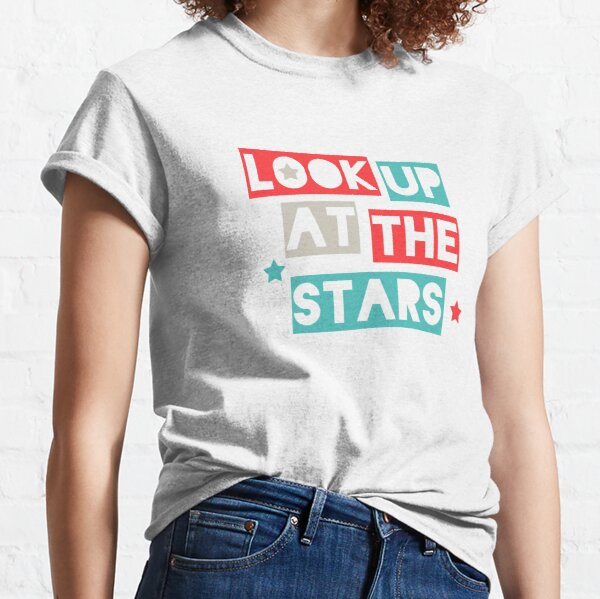 Look Up At The Stars Classic T-Shirt