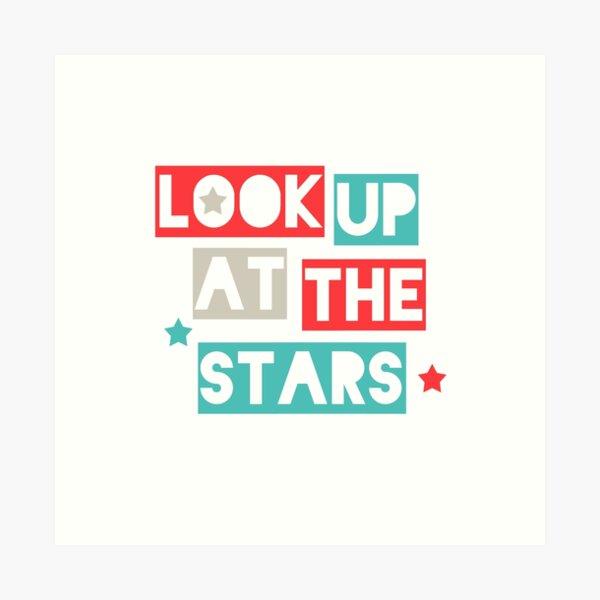 Look Up At The Stars Art Print