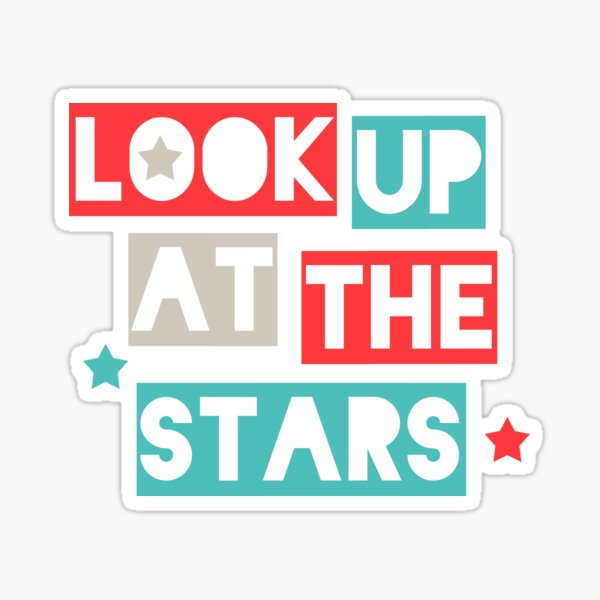 Look Up At The Stars Sticker