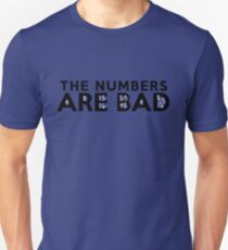 The Numbers Are Bad T-Shirt
