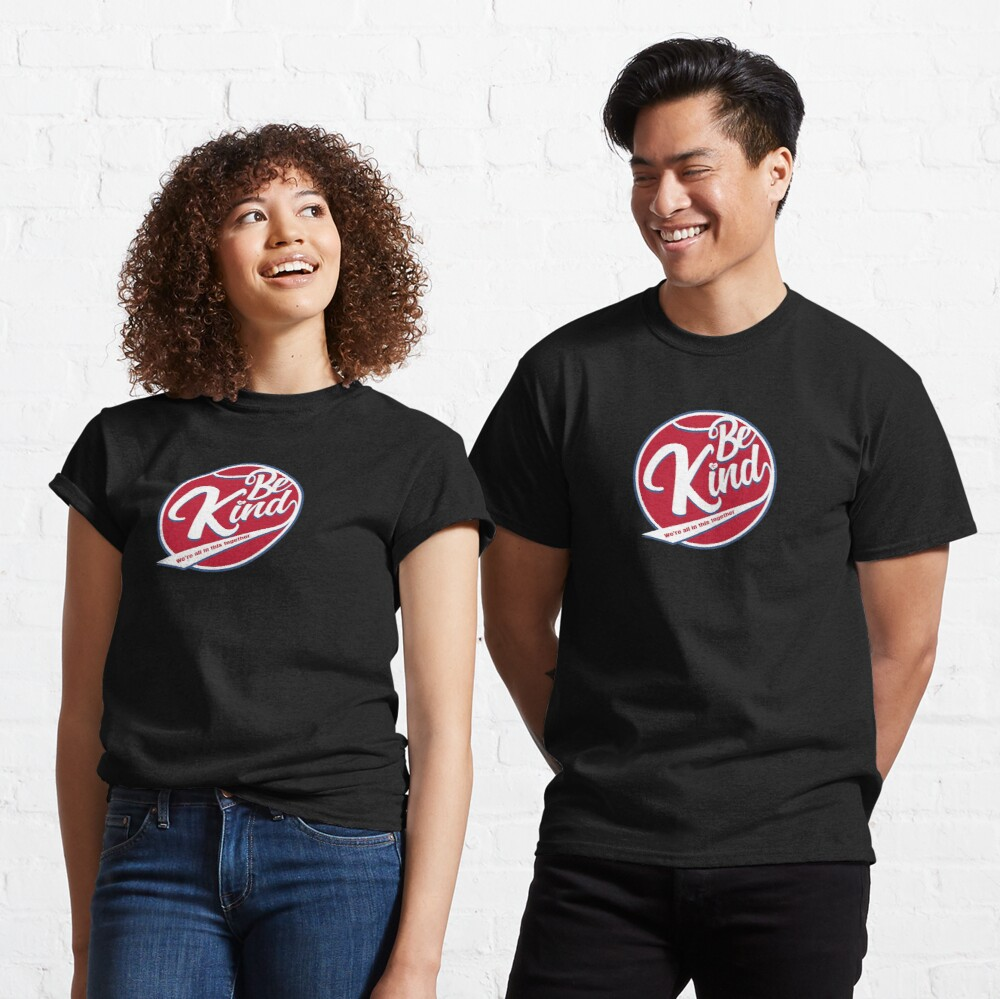 Be Kind - We're all in this together Classic T-Shirt