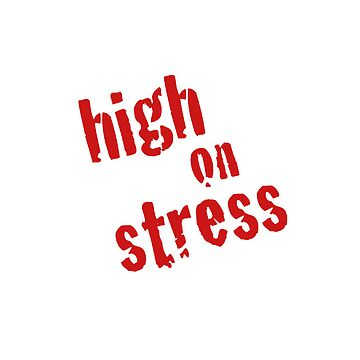 High on Stress by stunnerfield