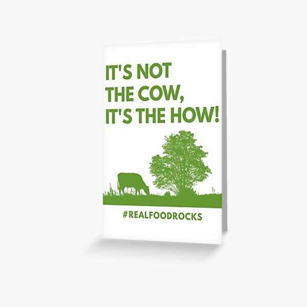 It's Not The Cow, It's The How! Greeting Card