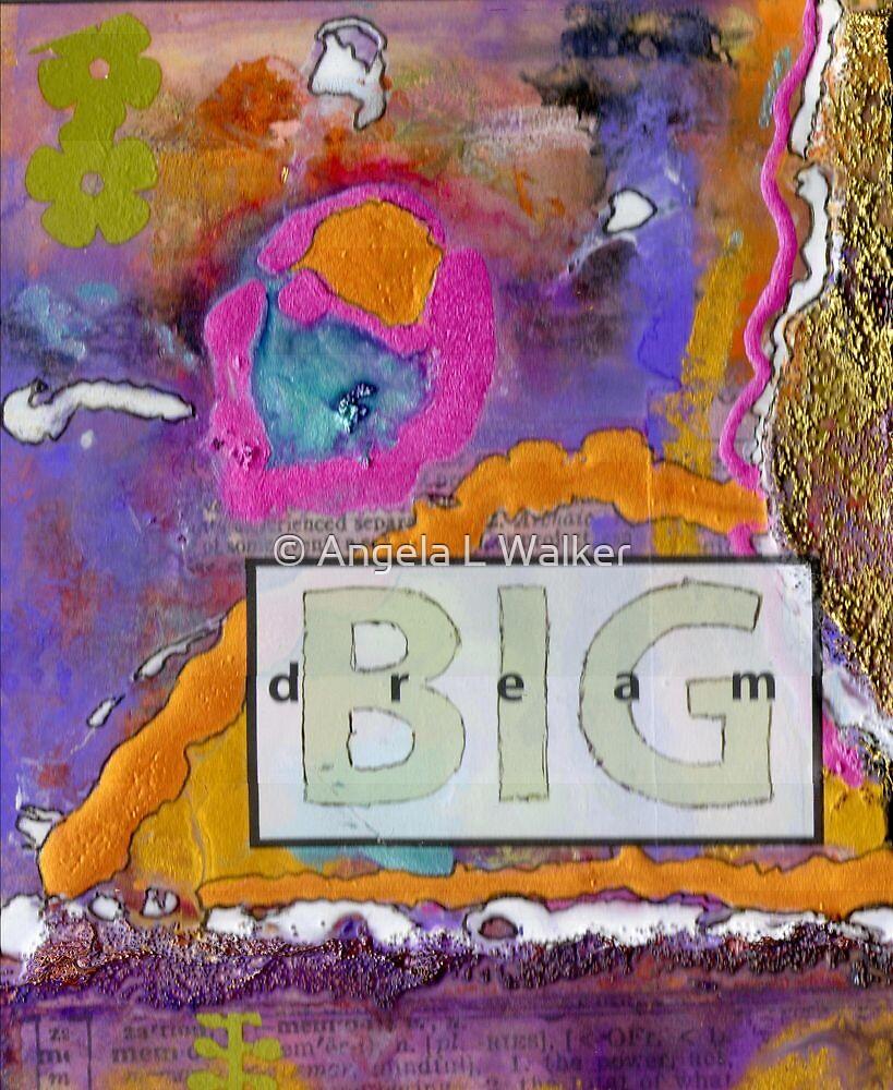 Dream BIG by © Angela L Walker