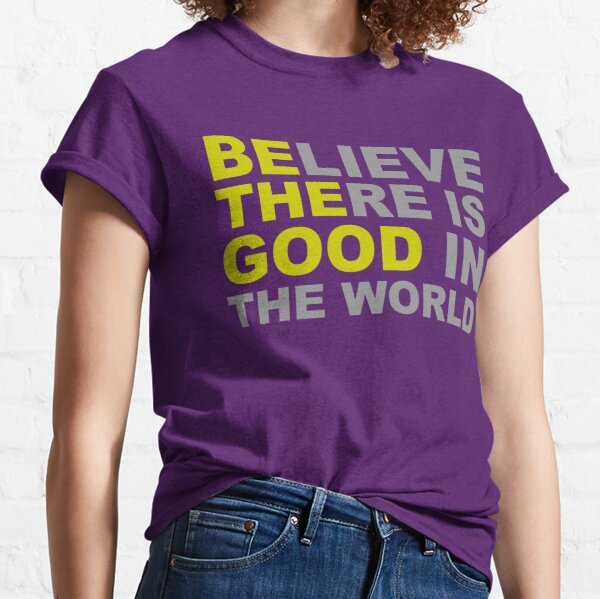 Inspirational Gifts - Be The Good Believe There is Good in the World Positive Motivational Gift Ideas - Be The Change You Wish to See - Affirmation Message Quotes Classic T-Shirt