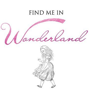 Find Me In... WONDERLAND by BehindthePages