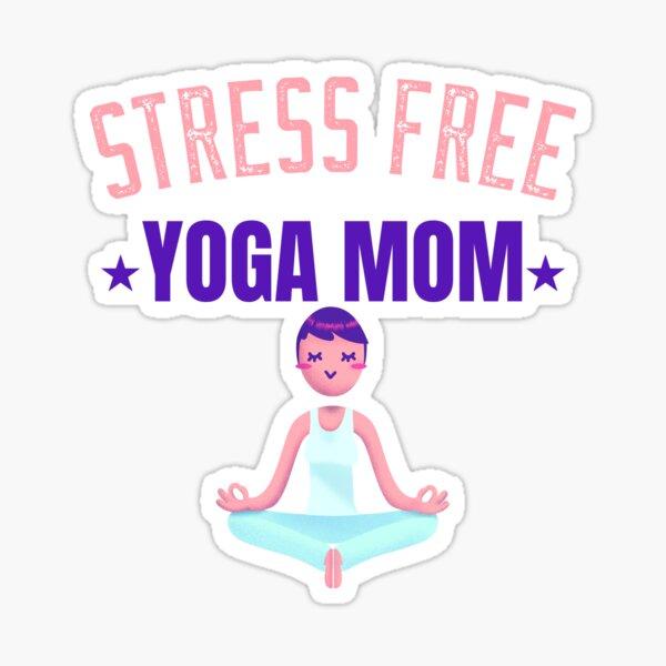 STRESS FREE YOGA MOM Sticker