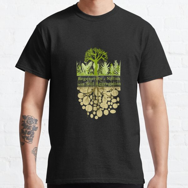 Regenerate a Nation with Soil Aggregation Pin Button Classic T-Shirt