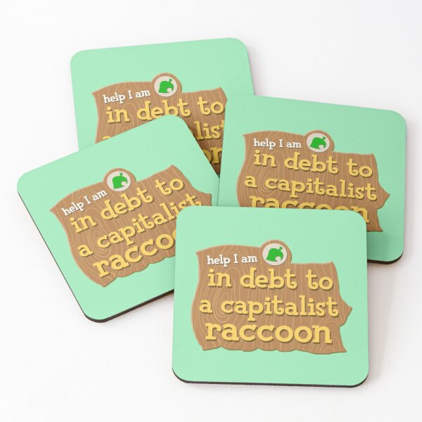 help I am in debt to a capitalist raccoon | animal crossings new horizons | tom nook Coasters (Set of 4)