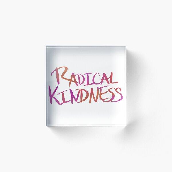 Radical Kindness Acrylic Block