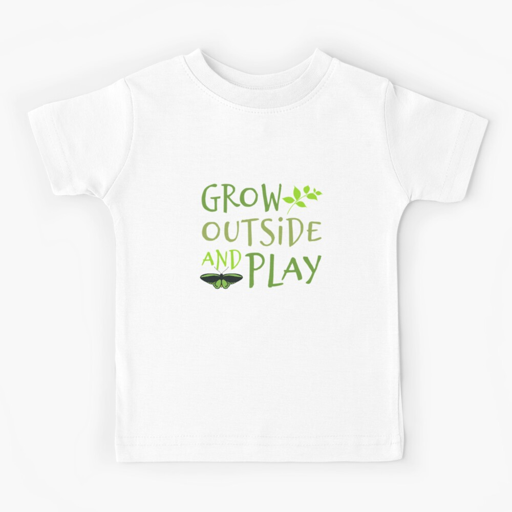 Grow Outside and Play! Kids T-Shirt