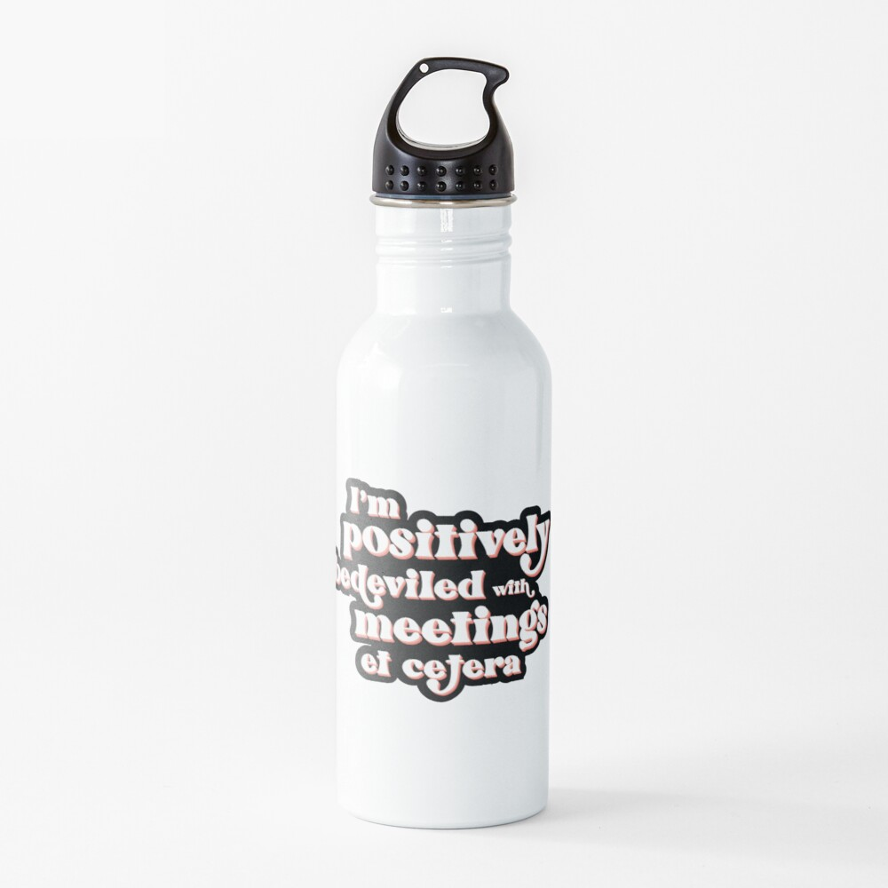 I'm positively bedeviled with meetings et cetera. Moira Rose to David Rose in Rose Apothecary on Schitt's Creek Water Bottle