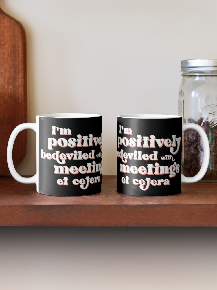 Alternate view of I'm positively bedeviled with meetings et cetera. Moira Rose to David Rose in Rose Apothecary on Schitt's Creek Mug