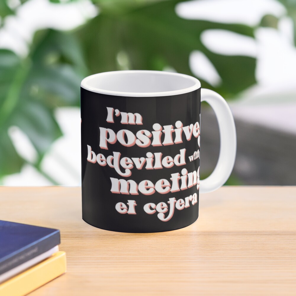 I'm positively bedeviled with meetings et cetera. Moira Rose to David Rose in Rose Apothecary on Schitt's Creek Mug