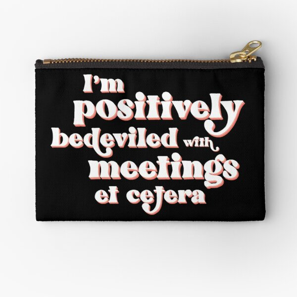 I'm positively bedeviled with meetings et cetera. Moira Rose to David Rose in Rose Apothecary on Schitt's Creek Zipper Pouch