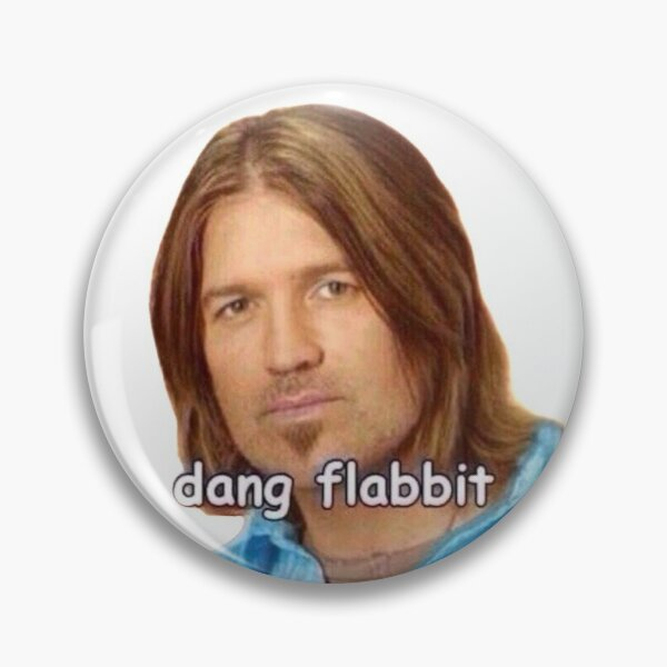 """Dang Flabbit"" Billy Ray Cyrus Sticker Pin"