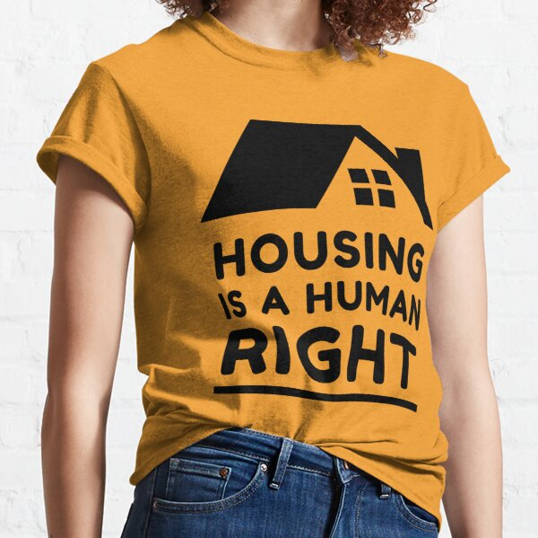 housing is a human right Classic T-Shirt