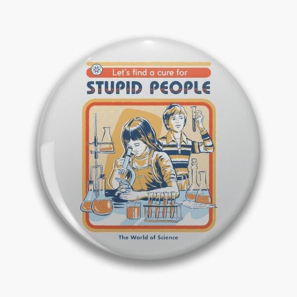 Un remède pour les gens stupides Badge