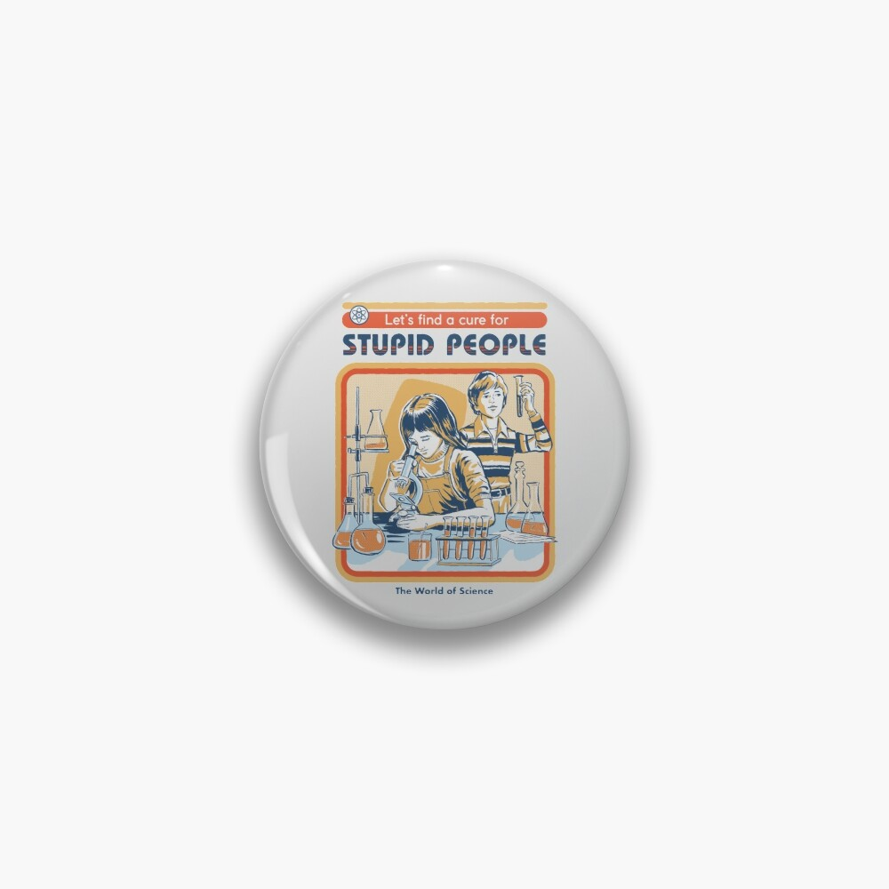 A Cure For Stupid People Pin
