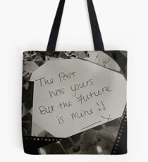 The Past Was Yours- But The Future Is Mine!!! Tote Bag