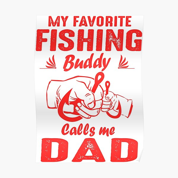 Download My Favorite Fishing Buddy Calls Me Dad Funny Gifts For Dad Poster By Moonchildworld Redbubble