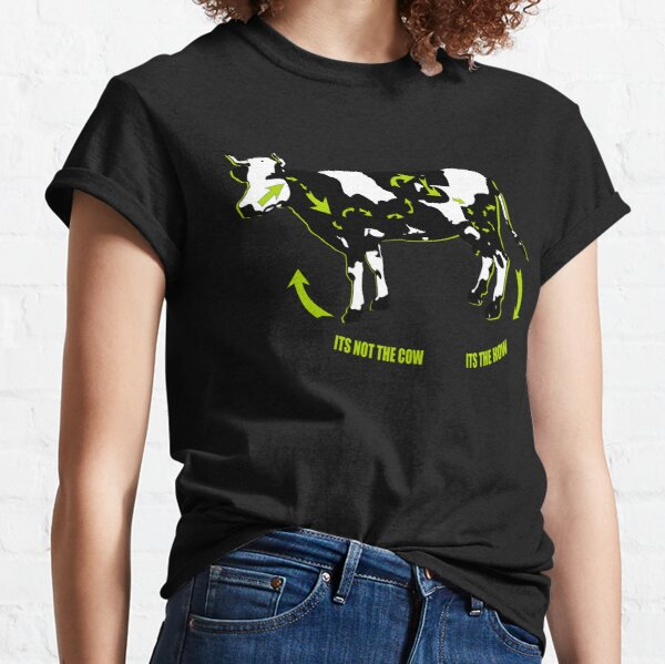 Its not the cow its the how t shirts Classic T-Shirt