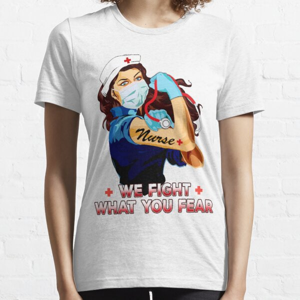 Nurse gifts - We fight what you fear  Essential T-Shirt