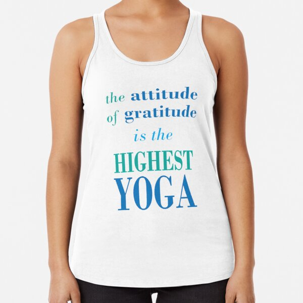 Attitude Of Gratitude Is The Highest Yoga Racerback Tank Top