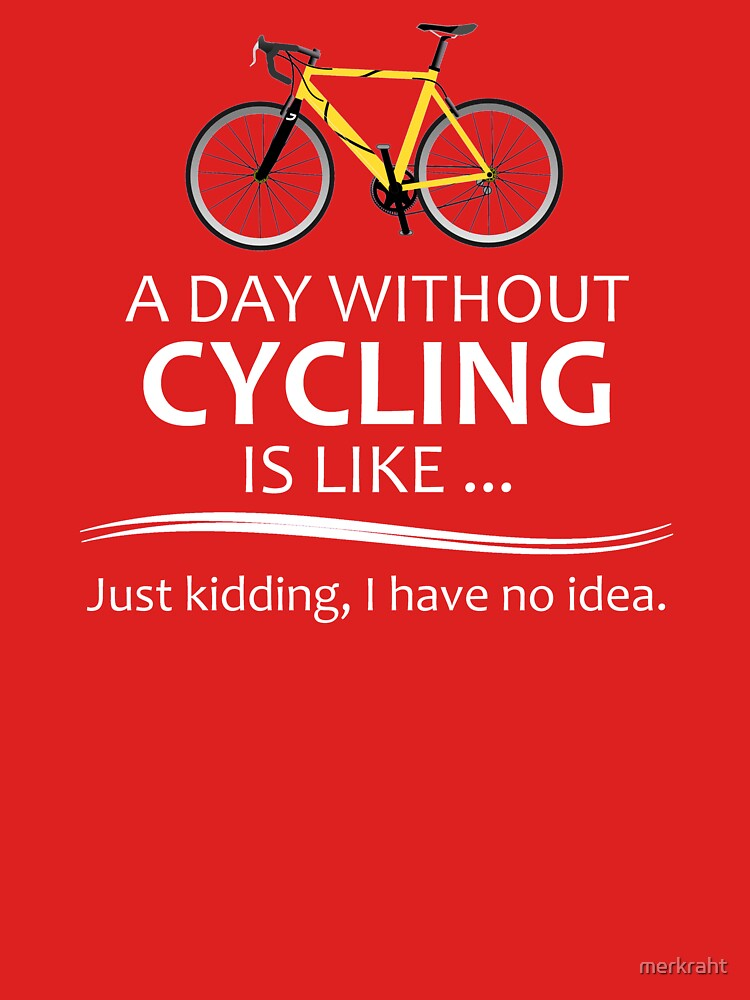 Cycling Gifts for Cyclists - A Day Without Cycling Funny Gift Ideas for Bicycle Riders & Bike Lovers  by merkraht