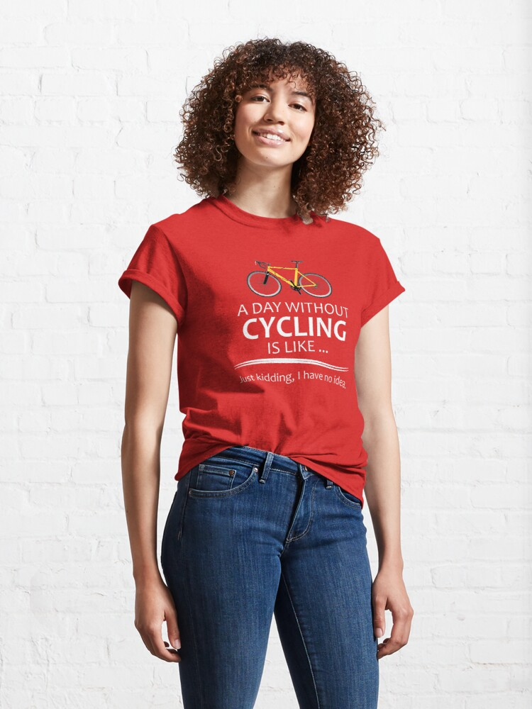 Alternate view of Cycling Gifts for Cyclists - A Day Without Cycling Funny Gift Ideas for Bicycle Riders & Bike Lovers  Classic T-Shirt