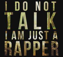 I do not talk, I am just a rapper.