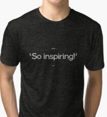 """""""So inspiring!"""" Tri-blend T-Shirt"""