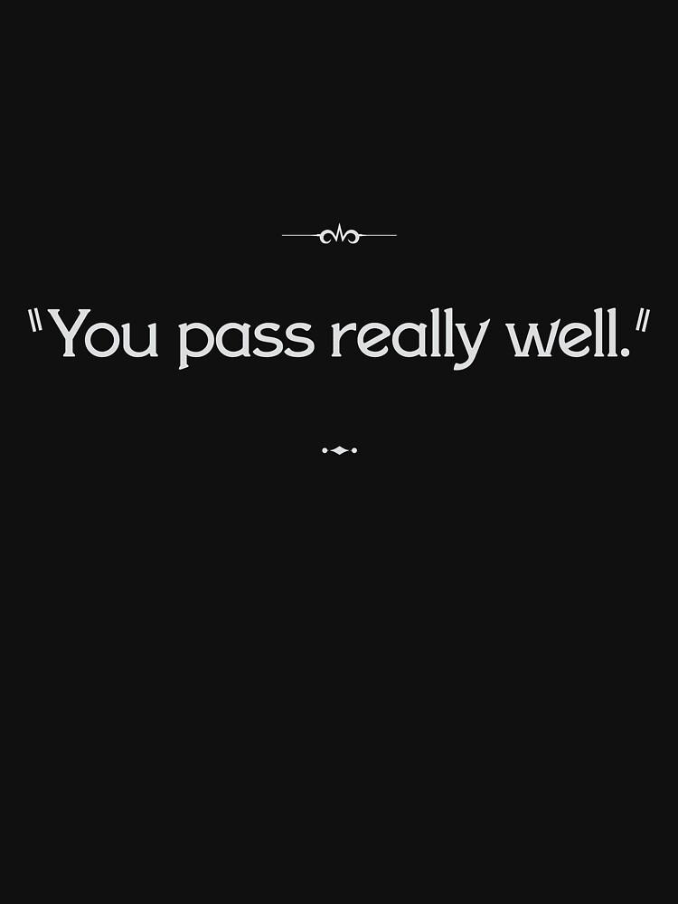 """""""You pass really well."""" by cisnormativity"""