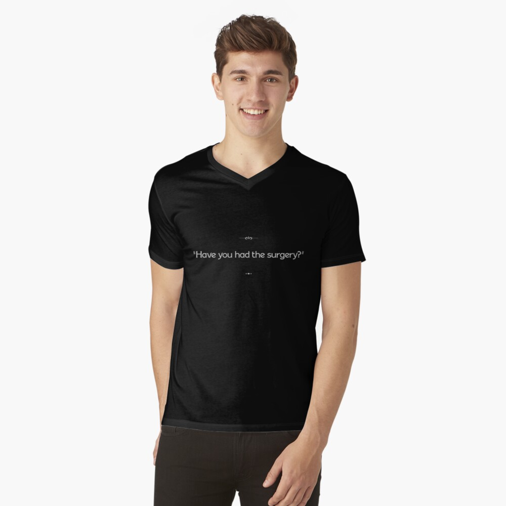 """""""Have you had the surgery?"""" V-Neck T-Shirt"""